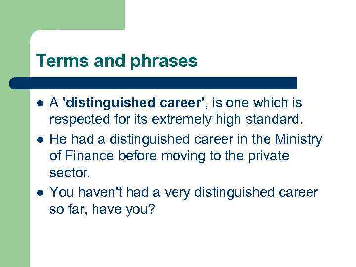 Terms and phrases l l l A 'distinguished career', is one which is respected