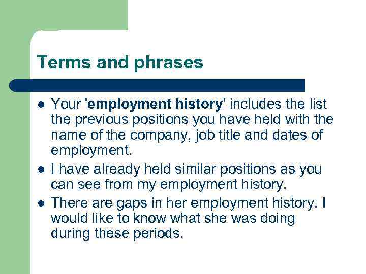 Terms and phrases l l l Your 'employment history' includes the list the previous