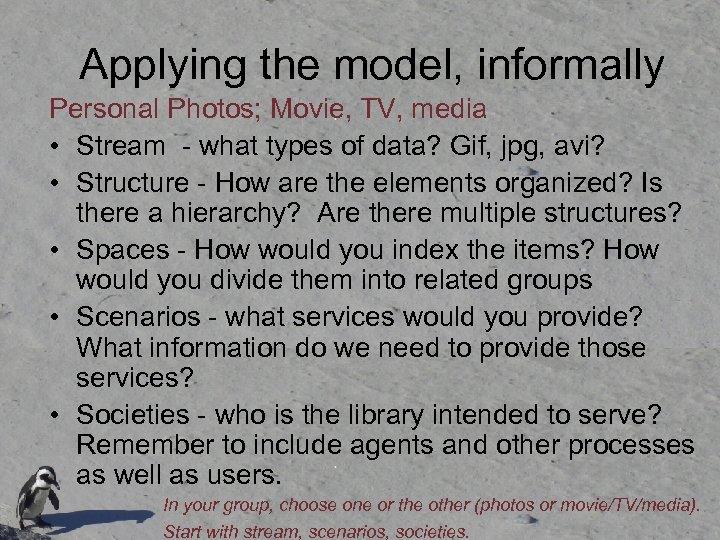 Applying the model, informally Personal Photos; Movie, TV, media • Stream - what types