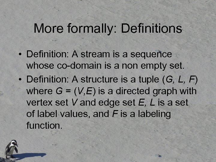 More formally: Definitions • Definition: A stream is a sequence whose co-domain is a