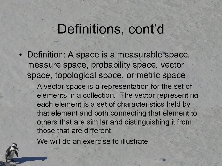 Definitions, cont'd • Definition: A space is a measurable space, measure space, probability space,
