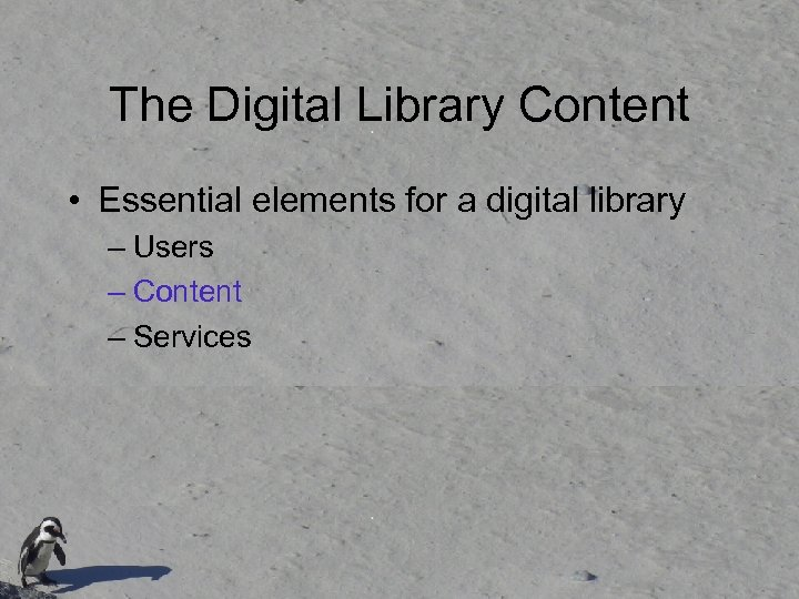 The Digital Library Content • Essential elements for a digital library – Users –