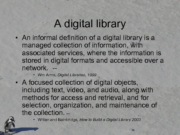 A digital library • An informal definition of a digital library is a managed