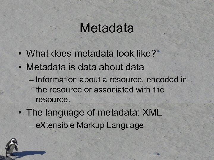 Metadata • What does metadata look like? • Metadata is data about data –