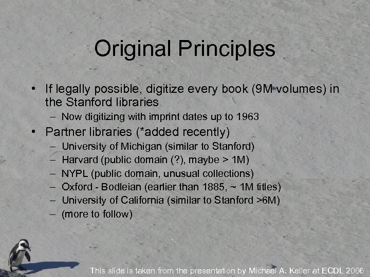 Original Principles • If legally possible, digitize every book (9 M volumes) in the
