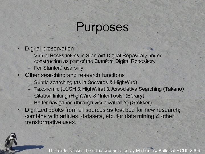 Purposes • Digital preservation – Virtual Bookshelves in Stanford Digital Repository under construction as
