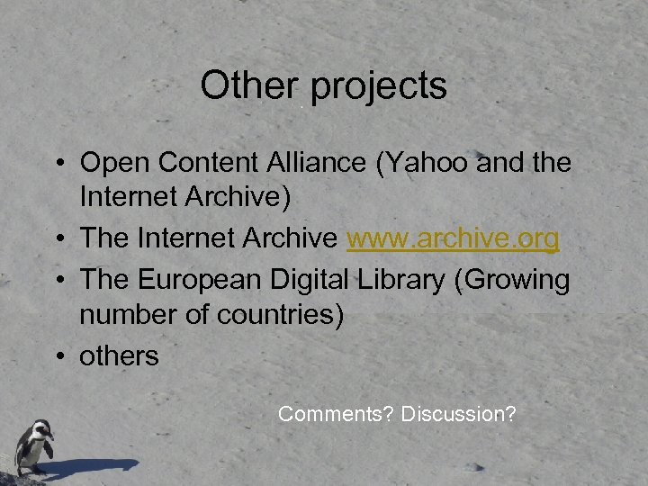 Other projects • Open Content Alliance (Yahoo and the Internet Archive) • The Internet