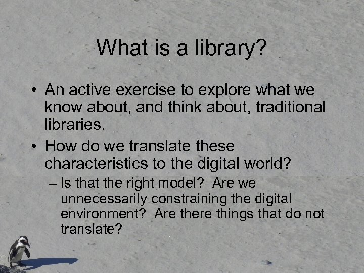 What is a library? • An active exercise to explore what we know about,