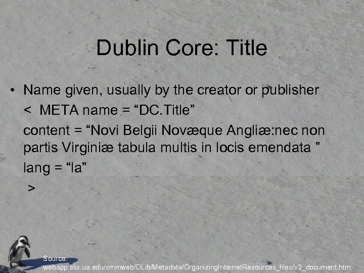 Dublin Core: Title • Name given, usually by the creator or publisher < META