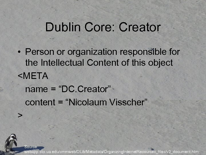 Dublin Core: Creator • Person or organization responsible for the Intellectual Content of this