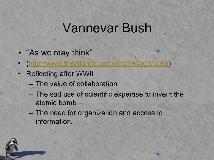"Vannevar Bush • ""As we may think"" • (http: //www. theatlantic. com/doc/194507/bush) • Reflecting"