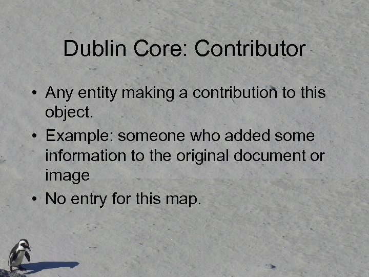 Dublin Core: Contributor • Any entity making a contribution to this object. • Example: