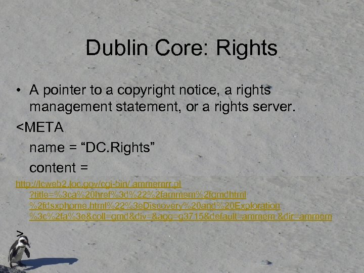 Dublin Core: Rights • A pointer to a copyright notice, a rights management statement,