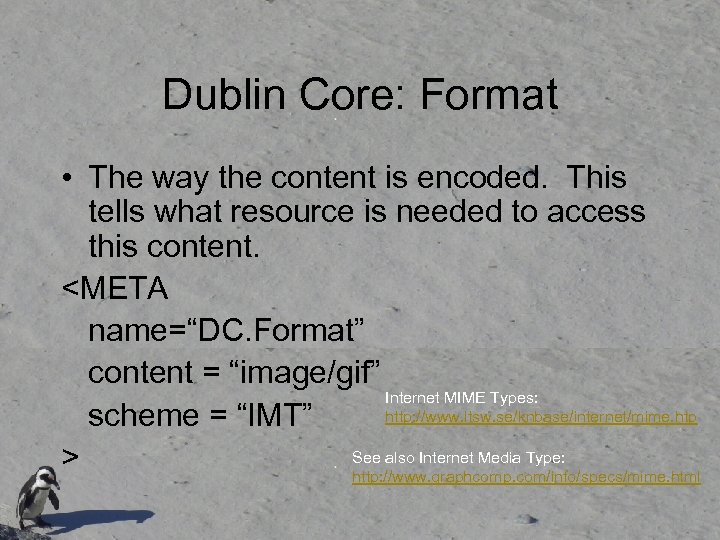 Dublin Core: Format • The way the content is encoded. This tells what resource