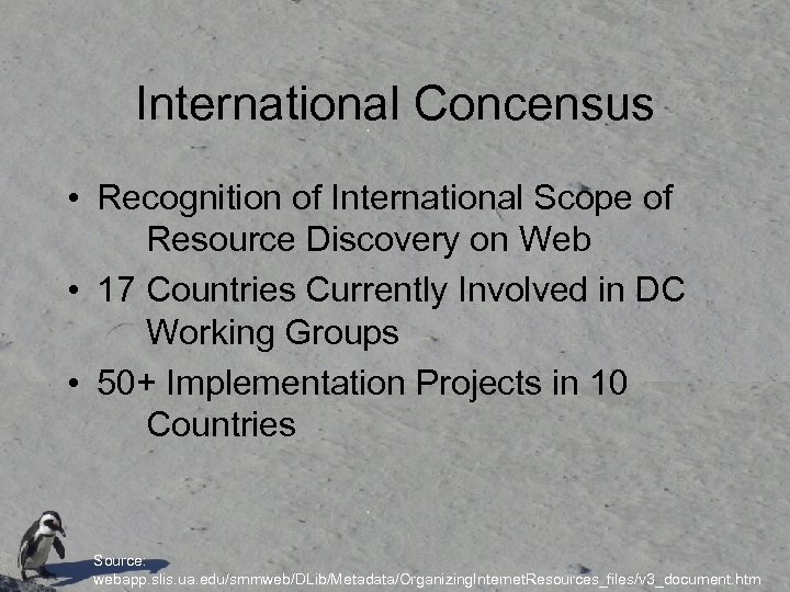 International Concensus • Recognition of International Scope of Resource Discovery on Web • 17