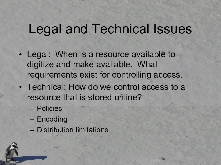 Legal and Technical Issues • Legal: When is a resource available to digitize and