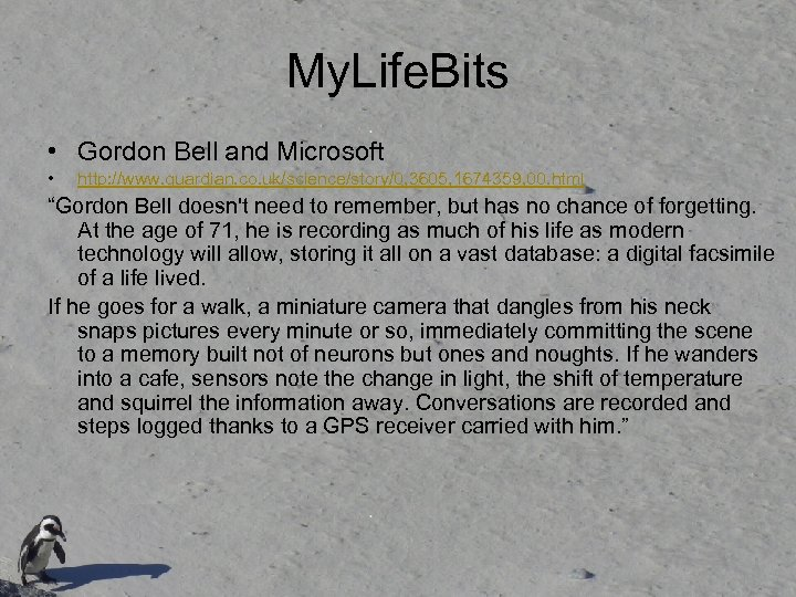 My. Life. Bits • Gordon Bell and Microsoft • http: //www. guardian. co. uk/science/story/0,