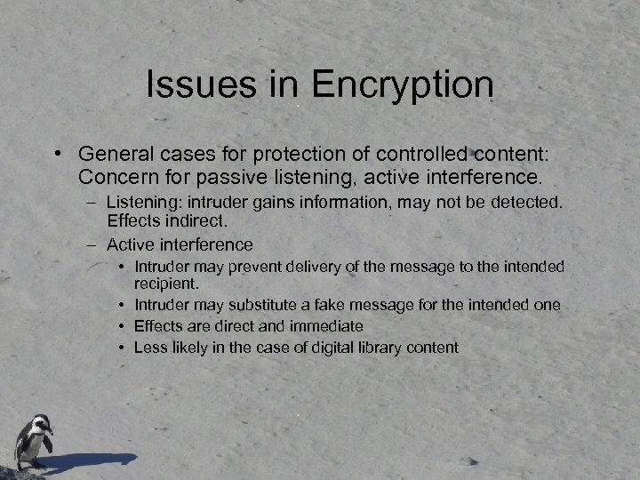 Issues in Encryption • General cases for protection of controlled content: Concern for passive