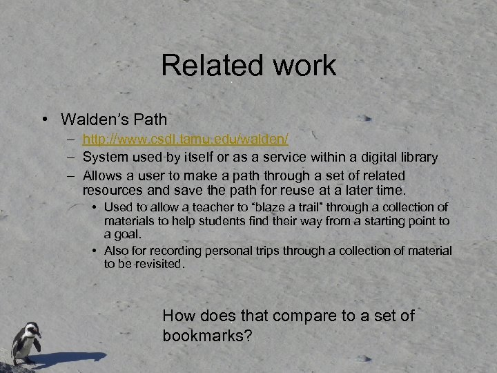 Related work • Walden's Path – http: //www. csdl. tamu. edu/walden/ – System used