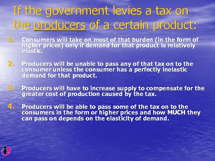 If the government levies a tax on the producers of a certain product: 1.