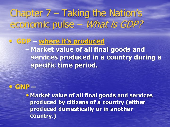 Chapter 7 – Taking the Nation's economic pulse – What is GDP? • GDP