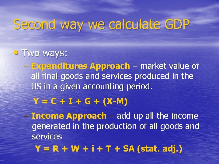 Second way we calculate GDP • Two ways: – Expenditures Approach – market value