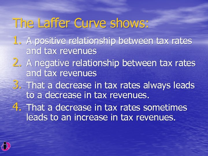 The Laffer Curve shows: 1. A positive relationship between tax rates 2. 3. 4.