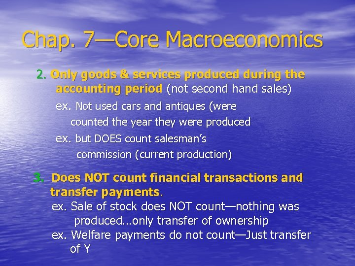 Chap. 7—Core Macroeconomics 2. Only goods & services produced during the accounting period (not