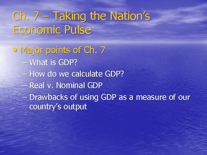 Ch. 7 – Taking the Nation's Economic Pulse • Major points of Ch. 7