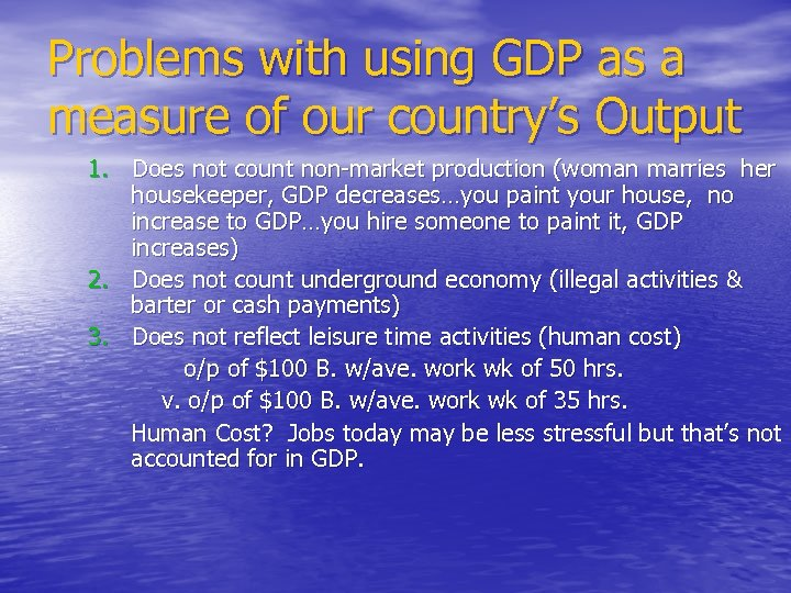Problems with using GDP as a measure of our country's Output 1. Does not