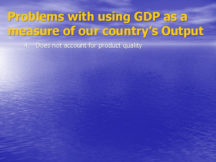 Problems with using GDP as a measure of our country's Output 4. Does not