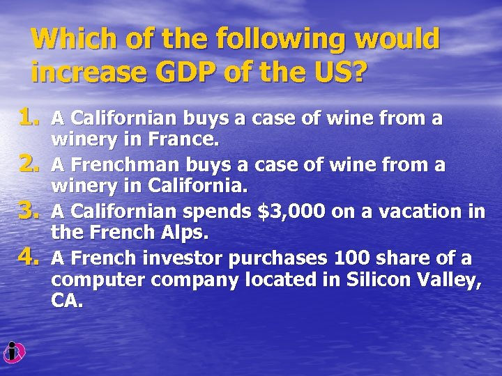 Which of the following would increase GDP of the US? 1. A Californian buys