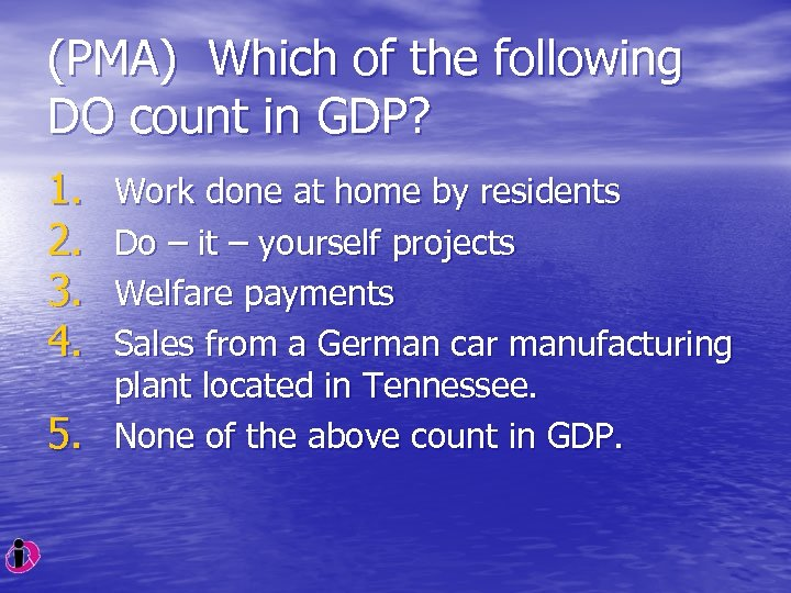 (PMA) Which of the following DO count in GDP? 1. 2. 3. 4. 5.