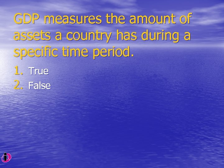 GDP measures the amount of assets a country has during a specific time period.