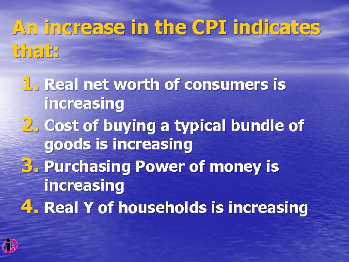 An increase in the CPI indicates that: 1. Real net worth of consumers is
