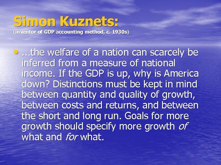 Simon Kuznets: (inventor of GDP accounting method, c. 1930 s) • . . .