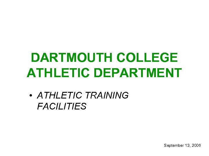 DARTMOUTH COLLEGE ATHLETIC DEPARTMENT • ATHLETIC TRAINING FACILITIES September 13, 2006