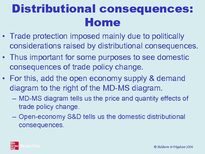 Distributional consequences: Home • Trade protection imposed mainly due to politically considerations raised by