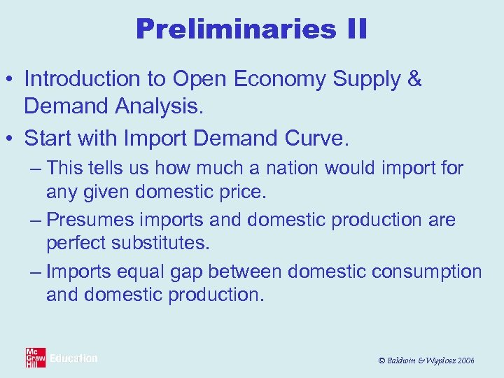 Preliminaries II • Introduction to Open Economy Supply & Demand Analysis. • Start with