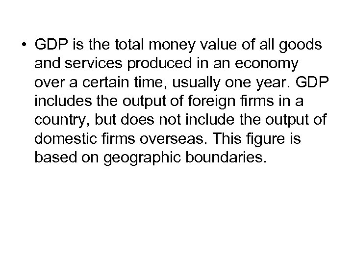 • GDP is the total money value of all goods and services produced