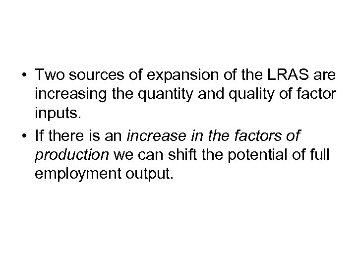 • Two sources of expansion of the LRAS are increasing the quantity and