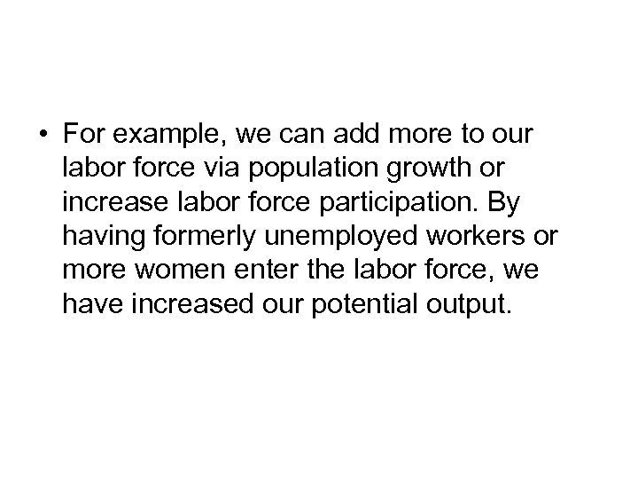 • For example, we can add more to our labor force via population