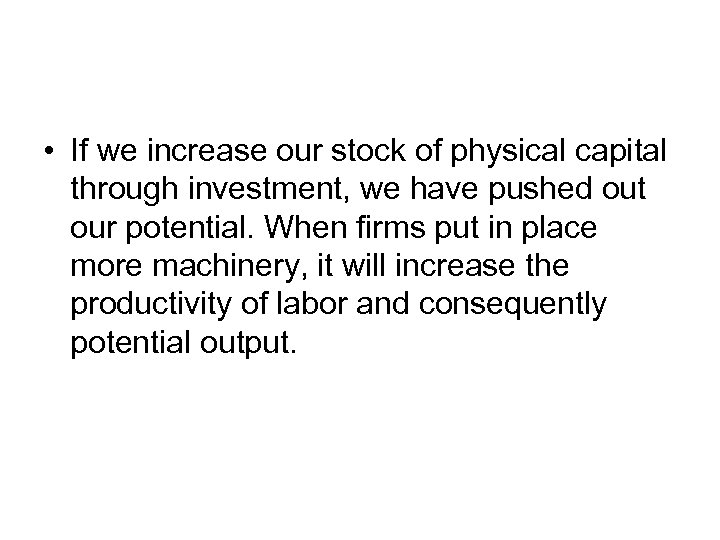 • If we increase our stock of physical capital through investment, we have