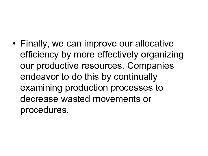 • Finally, we can improve our allocative efficiency by more effectively organizing our