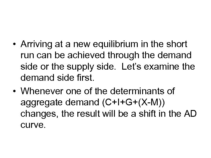 • Arriving at a new equilibrium in the short run can be achieved