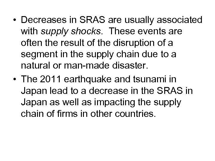 • Decreases in SRAS are usually associated with supply shocks. These events are