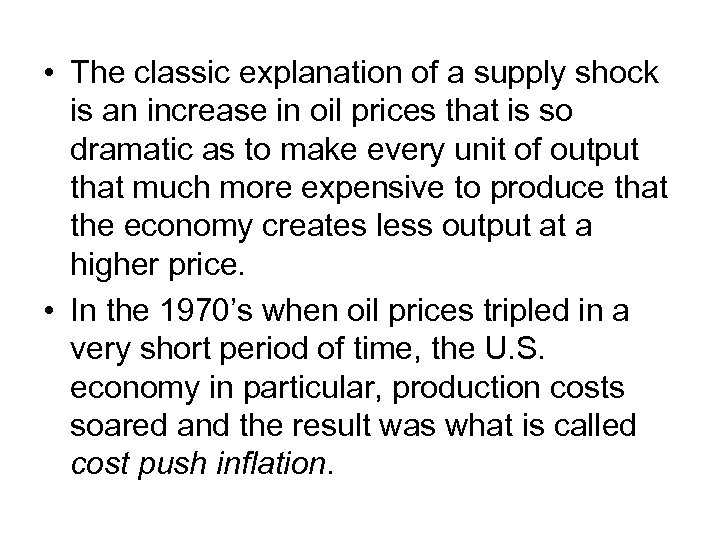 • The classic explanation of a supply shock is an increase in oil