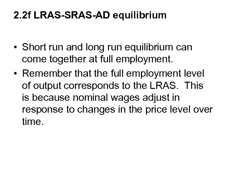 2. 2 f LRAS-SRAS-AD equilibrium • Short run and long run equilibrium can come