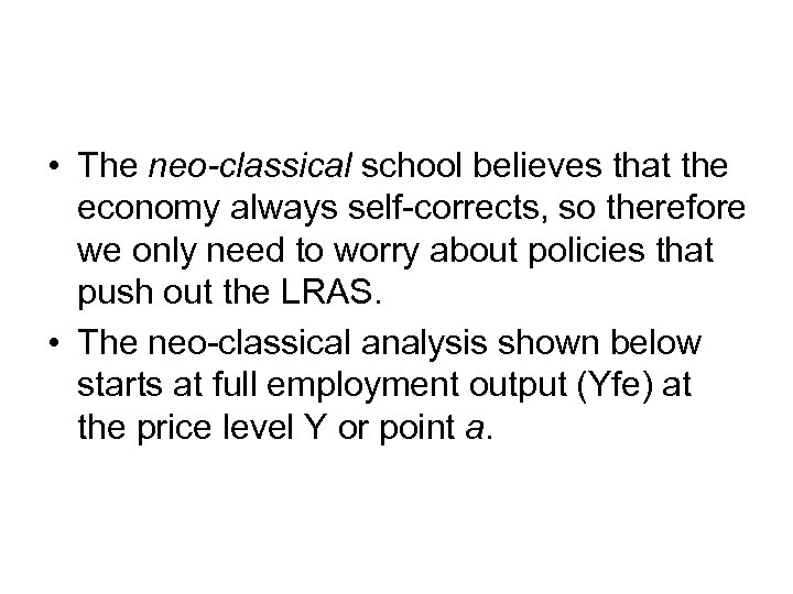 • The neo-classical school believes that the economy always self-corrects, so therefore we