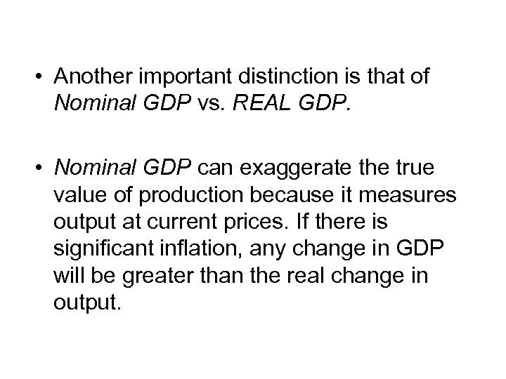 • Another important distinction is that of Nominal GDP vs. REAL GDP. •